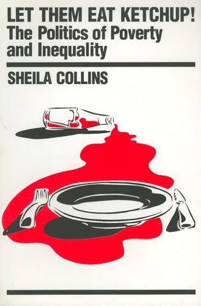 Let Them Eat Ketchup!: The Politics of Poverty and Inequality