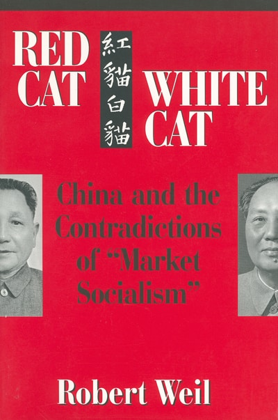 Red Cat, White Cat: China and the Contradictions of 'Market Socialism'