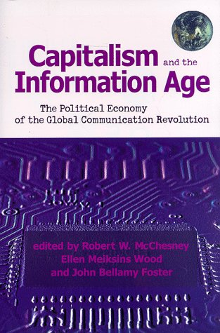 Capitalism and the Information Age: The Political Economy of the Global Communication Revolution