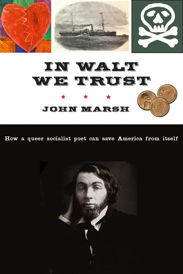 In Walt We Trust: How a Queer Socialist Poet Can Save America from Itself