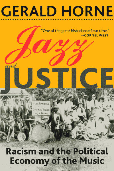 Jazz and Justice: Racism and the Political Economy of the Music by Gerald Horne