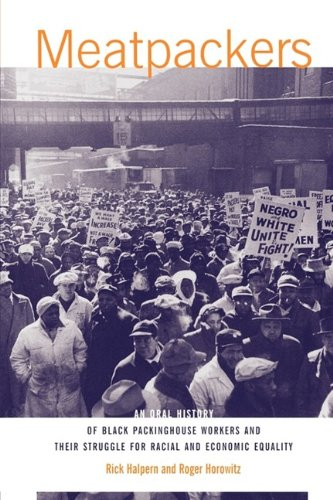 Meatpackers: An Oral History of Black Packinghouse Workers and Their Struggle for Racial and Economic Equality