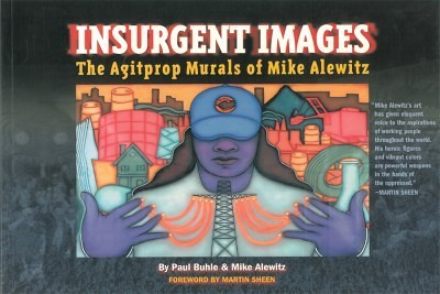 Insurgent Images: The Agitprop Murals of Mike Alewitz