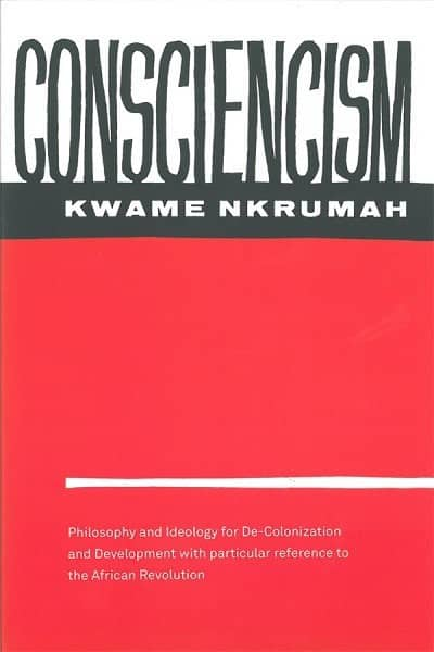 Consciencism: Philosophy and Ideology for De-colonization and Development with Particular Reference to the African Revolution