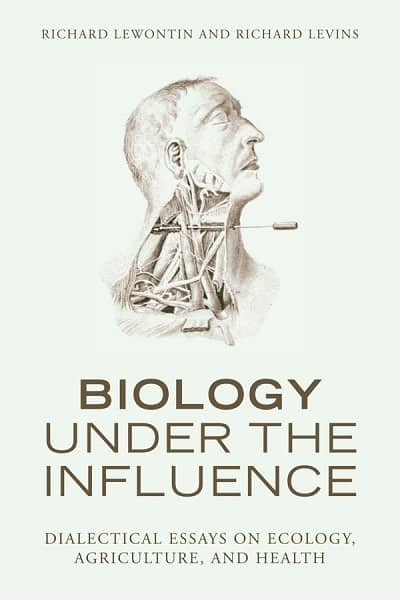 Biology Under the Influence: Dialectical Essays on Ecology, Agriculture, and Health