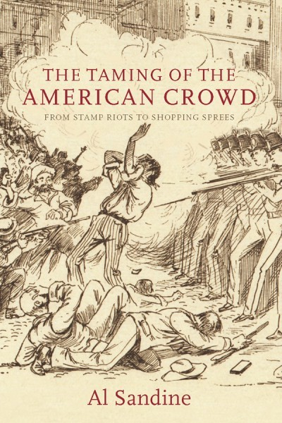 The Taming of the American Crowd: From Stamp Riots to Shopping Sprees
