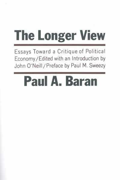 The Longer View: Essays Toward a Critique of Political Economy