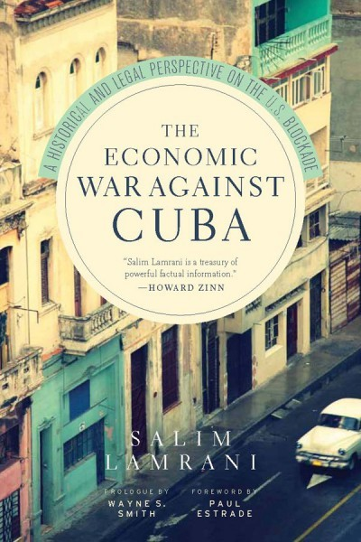 The Economic War Against Cuba: A Historical and Legal Perspective on the U.S. Blockade