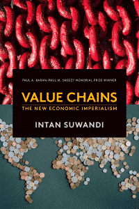 Value Chains: The New Economic Imperialism by Intan Suwandi
