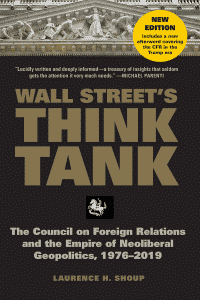 Wall Street's Think Tank: The Council on Foreign Relations and the Empire of Neoliberal Geopolitics, 1976-2018 by Laurence H. Shoup (New in paperback, with Afterword)