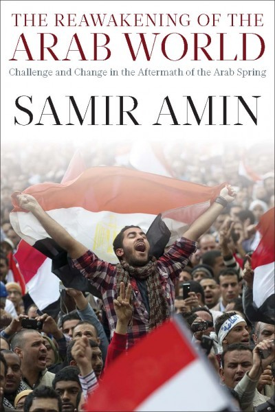 The Reawakening of the Arab World: Challenge and Change in the Aftermath of the Arab Spring