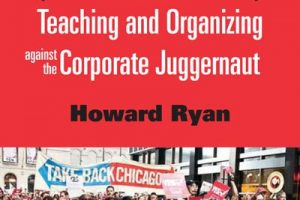 Educational Justice: Teaching and Organizing Against the Corporate Juggernaut