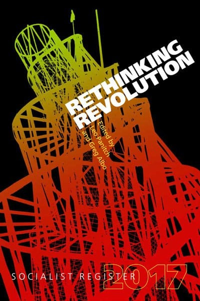 Socialist Register 2017: Rethinking Revolution