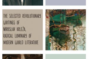 Harbors Rich in Ships: The Selected Revolutionary Writings of Miroslav Krleža, Radical Luminary of Modern World Literature