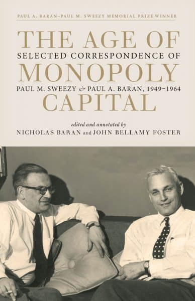 The Age of Monopoly Capital: Selected Correspondence of Paul A. Baran and Paul M. Sweezy, 1949-1964