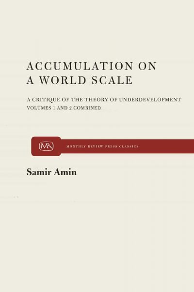 Accumulation on a World Scale: A Critique of the Theory of Underdevelopment