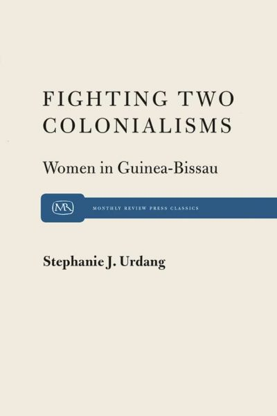 Fighting Two Colonialisms: Women in Guinea-Bissau