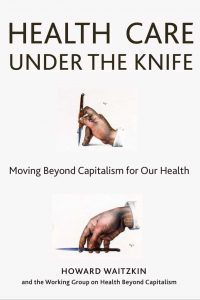 Health Care Under the Knife : Moving Beyond Capitalism for Our Health