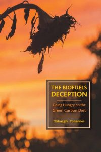 The Biofuels Deception: Going Hungry on the Green Carbon Diet