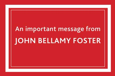 An important message from John Bellamy Foster