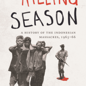 The Killing Season: A History of the Indonesian Massacres, 1965-66