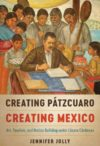Creating Pátzcuaro, Creating Mexico: Art, Tourism, and Nation Building under Lázaro Cárdenas