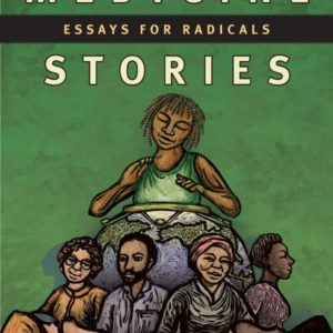 Medicine Stories: Essays for Radicals