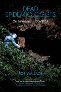Dead Epidemiologists: On the Origins of COVID-19 by Rob Wallace