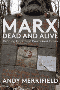 "Marx, Dead and Alive: Reading ""Capital"" in Precarious Times"