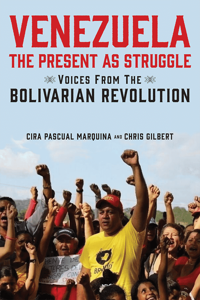 Venezuela, the Present as Struggle: Voices from the Bolivarian Revolution