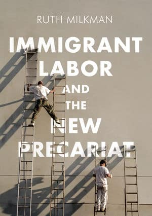 Immigrant Labor and the New Precariat