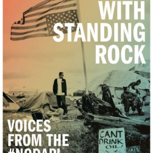 Standing with Standing Rock Voices from the NoDAPL Movement