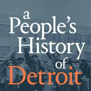 A Peoples History of Detroit