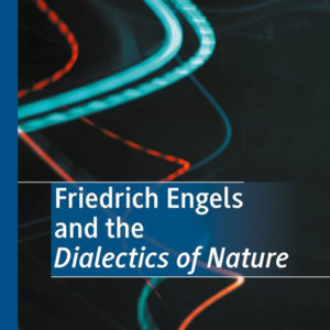 Friedrich Engels and the Dialectics of Nature by Kaan Kangal