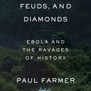 Fevers, Feuds, and Diamonds: Ebola and the Ravages of History by Paul Farmer