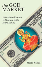 NEW! The God Market: How Globalization is Making India More Hindu by Meera Nanda