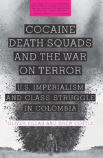NEW! Cocaine, Death Squads, and the War on Terror by Oliver Villar and Drew Cottle